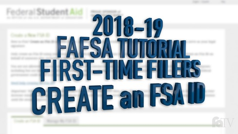2018-19 FAFSA Tutorial First-Time Filers - Create an FSA ID