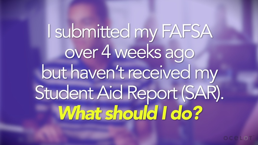 Trending Video I submitted my FAFSA over 4 weeks ago, but haven't received my Student Aid Report (SAR). What should I do?
