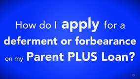 Thumbnail of How do I apply for a deferment or forbearance on my Parent PLUS Loan?