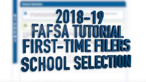 2018-19 FAFSA Tutorial First-Time Filers - School Selection