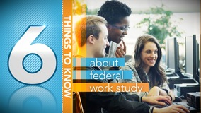 Thumbnail of A Minute to Learn It - 6 Good Things You Need to Know about Federal Work-Study
