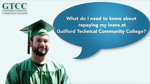 What do I need to know about repaying my loans at Guilford Technical Community College?