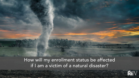 How will my enrollment status be affected if I am a victim of a natural disaster?