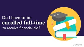Thumbnail of Do I have to be enrolled full-time to receive financial aid?
