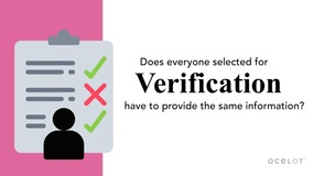 Thumbnail of Does everyone selected for verification have to provide the same information?