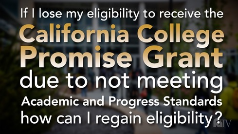 If I lose my eligibility to receive the California College Promise Grant due to not meeting Academic and Progress Standards, how can I regain eligibility?