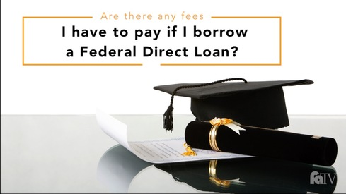 Are there any fees I have to pay if I borrow a Federal Direct Loan?