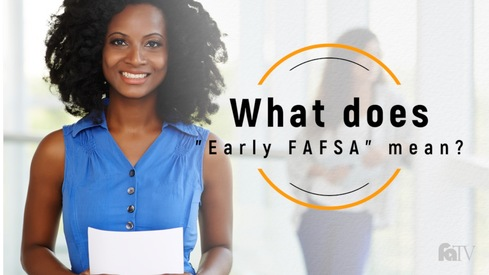 "What does ""Early FAFSA"" mean?"
