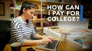 FATV: How Can I Pay for College