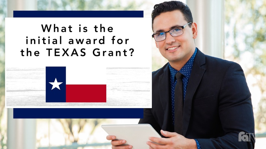 Trending Video What is the initial award for the TEXAS Grant?