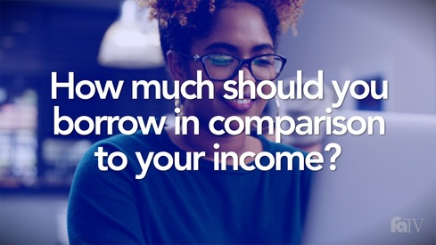 How much should you borrow in comparison to your income?