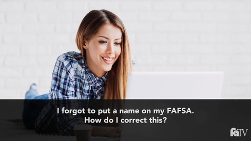 I forgot to put a name on my FAFSA; how do I correct this?