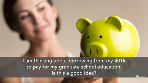 I am thinking about borrowing from my 401k to pay for my graduate school education. Is this a good idea?