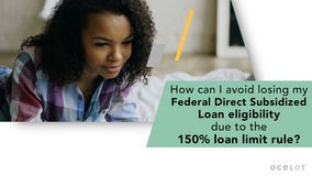 Thumbnail of How can I avoid losing my Federal Direct Subsidized Loan eligibility due to the 150% loan limit rule?
