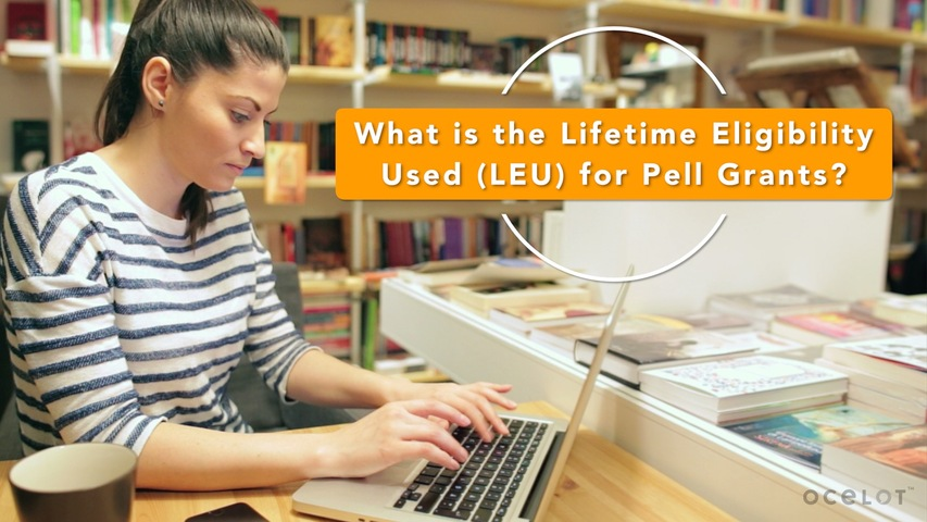 Trending Video What is the Lifetime Eligibility Used (LEU) for Pell Grants?