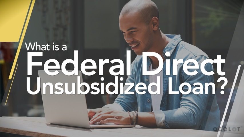 Trending Video What is a Federal Direct Unsubsidized Loan?