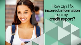 Thumbnail of How can I fix incorrect information on my credit report?