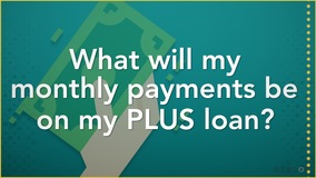 Thumbnail of What will my monthly payments be on my PLUS loan?