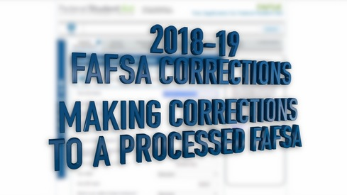 2018-19 FAFSA Corrections - Making Corrections to a Processed FAFSA