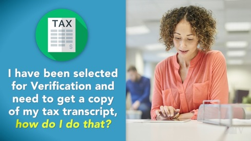 I have been selected for Verification and need to get a copy of my tax transcript, how do I do that?
