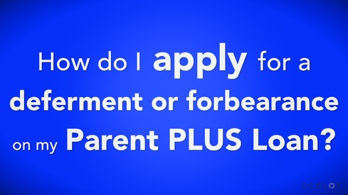 How do I apply for a deferment or forbearance on my Parent PLUS Loan?