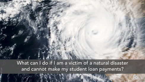 What can I do if I am a victim of a natural disaster and cannot make my student loan payments?
