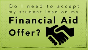 Thumbnail of Do I need to accept my student loan on my Financial Aid Offer?