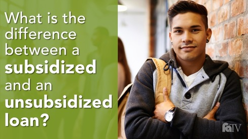 What is the difference between a subsidized and an unsubsidized loan?