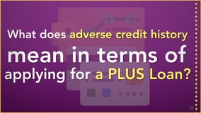 Thumbnail of What does adverse credit history mean in terms of applying for a PLUS Loan?