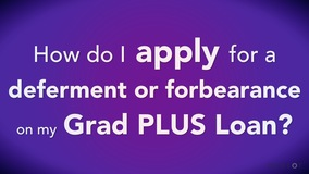 Thumbnail of How do I apply for a deferment or forbearance on my Grad PLUS Loan?