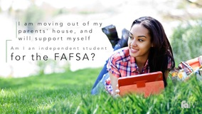 Thumbnail of I am moving out of my parents' house and will support myself. Am I an independent student for the FAFSA?
