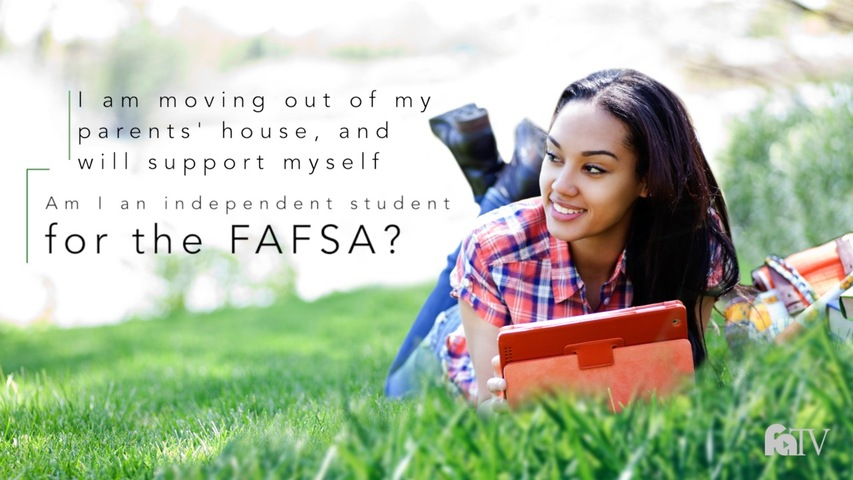 Trending Video I am moving out of my parents' house and will support myself. Am I an independent student for the FAFSA?