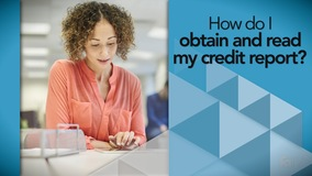 Thumbnail of How do I obtain and read my credit report?