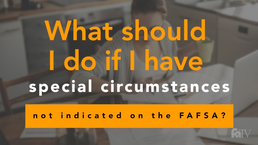 Trending Video What should I do if I have special circumstances not indicated on the FAFSA?