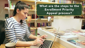 Thumbnail of What are the steps to the Enrollment Priority Appeal process?
