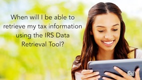 Thumbnail of When will I be able to retrieve my tax information using the IRS Data Retrieval Tool?