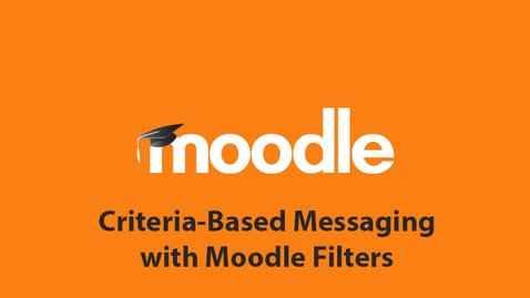 Thumbnail for entry Criteria-Based Messaging with Moodle Filters