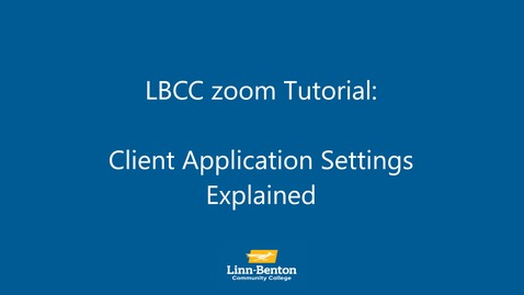 Thumbnail for entry LBCC zoom Tutorial: Client Application Settings Explained