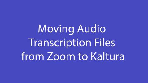 Thumbnail for entry Zoom Audio Transcription files to Kaltura