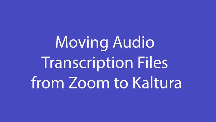Zoom Audio Transcription files to Kaltura