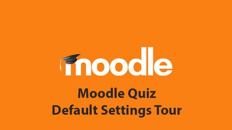 Thumbnail for entry Moodle Quiz Default Settings Tour