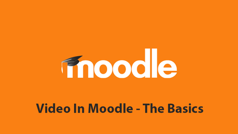 Thumbnail for entry Video In Moodle - The Basics