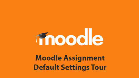 Thumbnail for entry Moodle Assignment Default Settings Tour