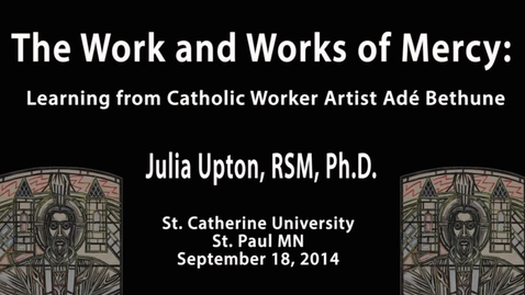Julia A. Upton, RSM, Ph.D.—Ade Bethune Lecture Series