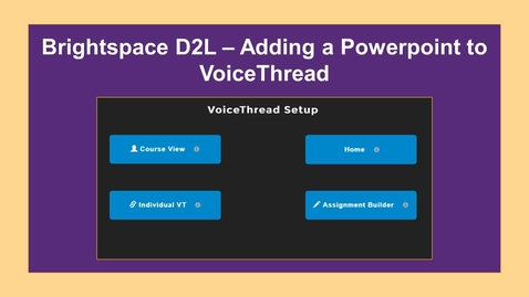 Thumbnail for entry Brightspace - Adding Powerpoint to VoiceThread - NC