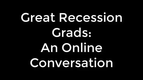 Thumbnail for entry Great Recession Grads: An Online Conversation - CC