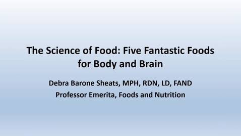 Thumbnail for entry Deb Sheats: The Science of Food - Five Fantastic Foods for Body and Brain - CC