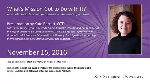Thumbnail for entry Kate Barrett -  A catholic social teaching perspective on the needs of our time. Whats Mission Got to Do with It? - CC