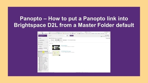 Thumbnail for entry How to put a Panopto link into Brightspace/D2L from Master Folder - CC