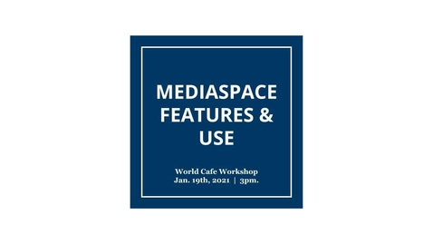 Thumbnail for entry Mediaspace Features and Use - World Cafe Session Jan 2021